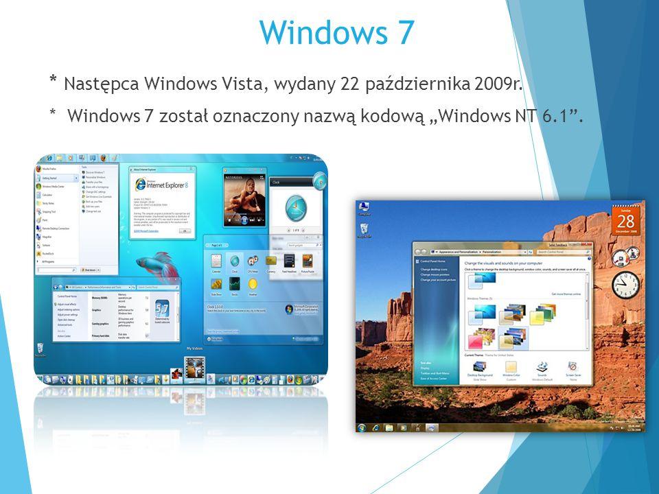 """Windows 7 * Następca Windows Vista, wydany 22 października 2009r. * Windows 7 został oznaczony nazwą kodową """"Windows NT 6.1""""."""