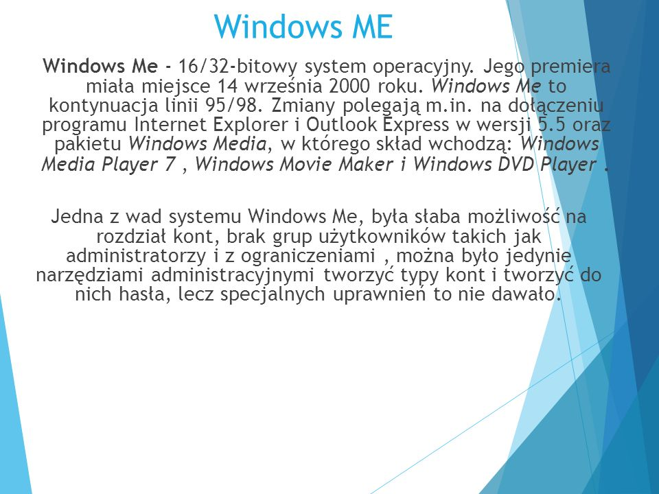 Windows ME Windows Me - 16/32-bitowy system operacyjny.