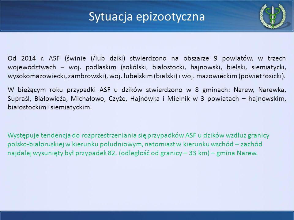 Sytuacja epizootyczna W 2014 i 2015 roku potwierdzono 3 ogniska ASF u świń: dwa w powiecie białostockim oraz jedno ognisko w powiecie sokólskim.