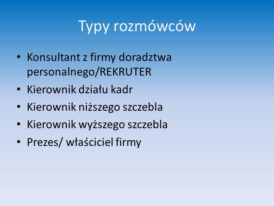 Typy rozmówców Konsultant z firmy doradztwa personalnego/REKRUTER Kierownik działu kadr Kierownik niższego szczebla Kierownik wyższego szczebla Prezes