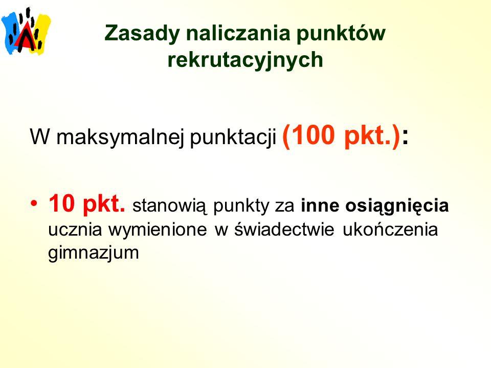 Zasady naliczania punktów rekrutacyjnych W maksymalnej punktacji (100 pkt.): 10 pkt.