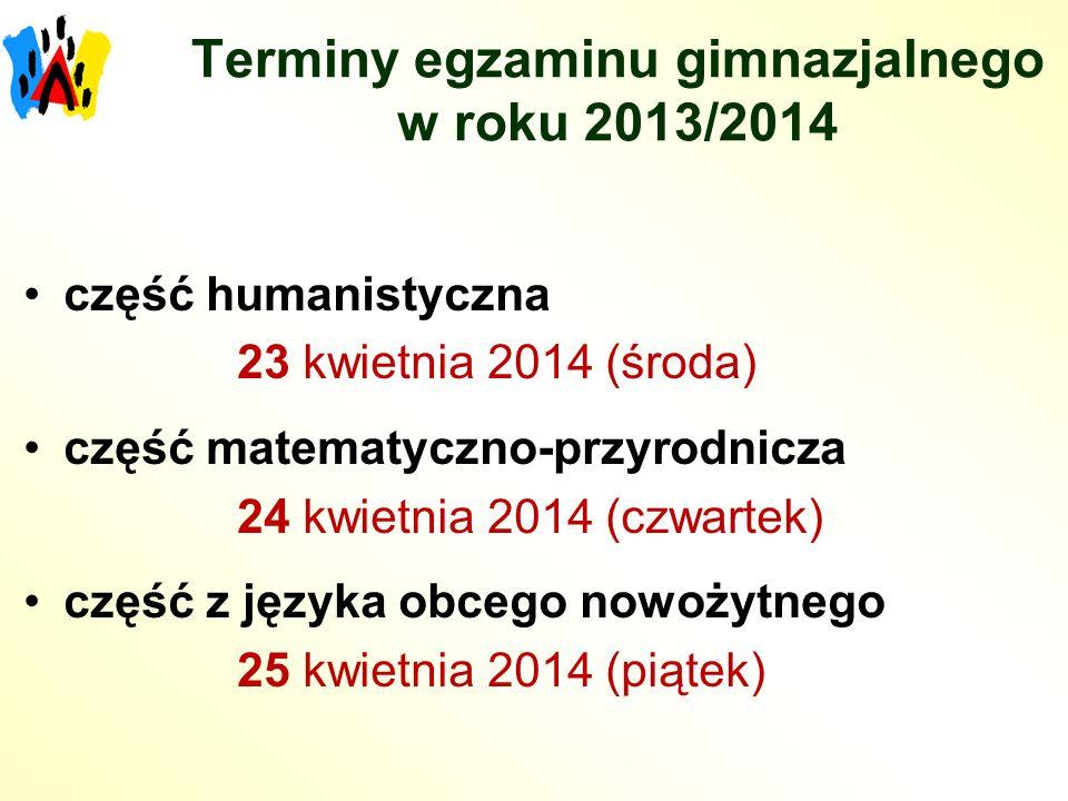Terminy egzaminu gimnazjalnego w roku 2013/2014 część humanistyczna 23 kwietnia 2014 (środa) część matematyczno-przyrodnicza 24 kwietnia 2014 (czwartek) część z języka obcego nowożytnego 25 kwietnia 2014 (piątek)