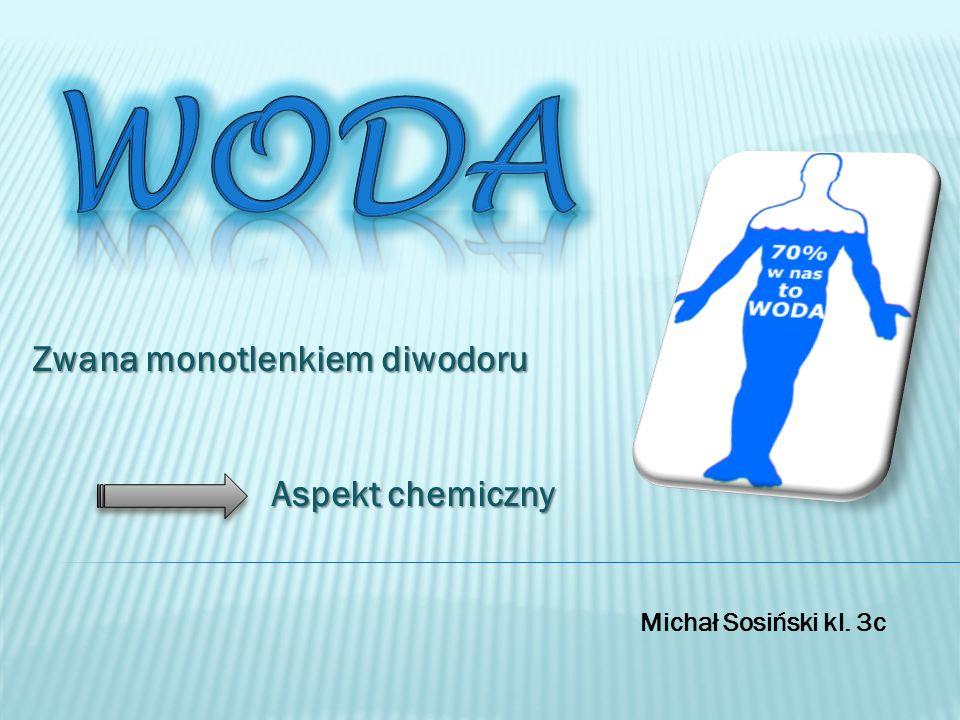 Michał Sosiński kl. 3c Zwana monotlenkiem diwodoru Aspekt chemiczny Aspekt chemiczny