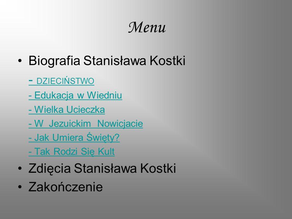 Menu Biografia Stanisława Kostki - DZIECIŃSTWO - Edukacja w Wiedniu - Wielka Ucieczka - W Jezuickim Nowicjacie - Jak Umiera Święty? - Tak Rodzi Się Ku