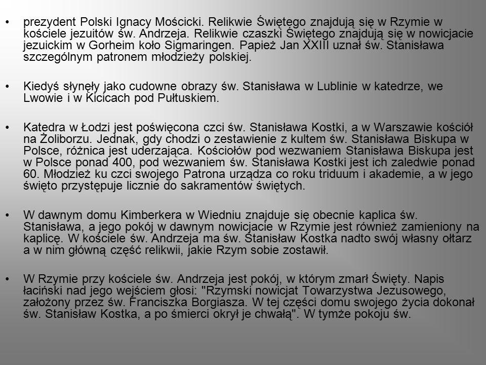 prezydent Polski Ignacy Mościcki. Relikwie Świętego znajdują się w Rzymie w kościele jezuitów św. Andrzeja. Relikwie czaszki Świętego znajdują się w n