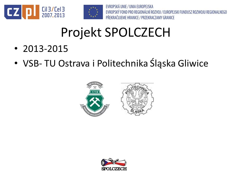 Projekt SPOLCZECH 2013-2015 VSB- TU Ostrava i Politechnika Śląska Gliwice
