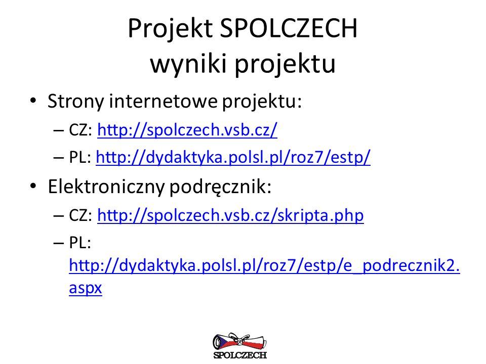 Projekt SPOLCZECH wyniki projektu Strony internetowe projektu: – CZ: http://spolczech.vsb.cz/http://spolczech.vsb.cz/ – PL: http://dydaktyka.polsl.pl/roz7/estp/http://dydaktyka.polsl.pl/roz7/estp/ Elektroniczny podręcznik: – CZ: http://spolczech.vsb.cz/skripta.phphttp://spolczech.vsb.cz/skripta.php – PL: http://dydaktyka.polsl.pl/roz7/estp/e_podrecznik2.