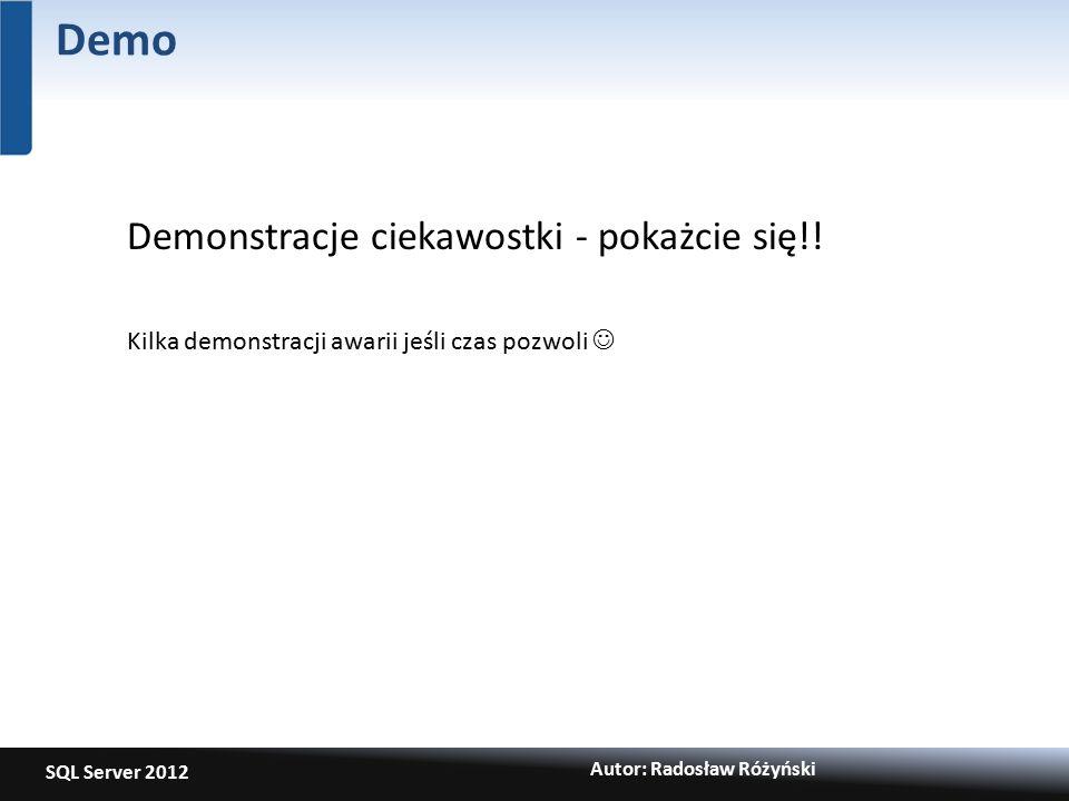 SQL Server 2012 Autor: Radosław Różyński Demo Demonstracje ciekawostki - pokażcie się!.