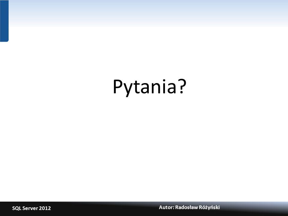 SQL Server 2012 Autor: Radosław Różyński Pytania?