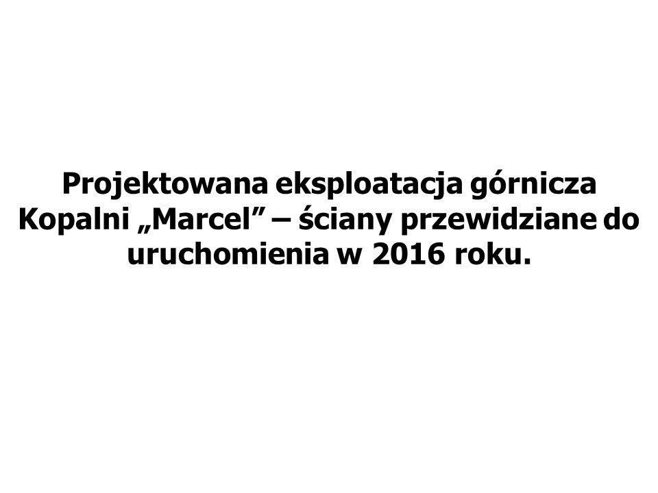 """Projektowana eksploatacja górnicza Kopalni """"Marcel – ściany przewidziane do uruchomienia w 2016 roku."""