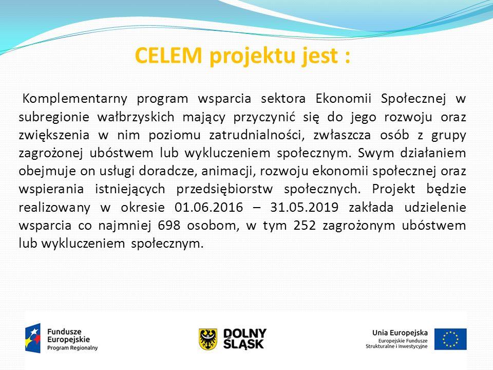 CELEM projektu jest : Komplementarny program wsparcia sektora Ekonomii Społecznej w subregionie wałbrzyskich mający przyczynić się do jego rozwoju oraz zwiększenia w nim poziomu zatrudnialności, zwłaszcza osób z grupy zagrożonej ubóstwem lub wykluczeniem społecznym.