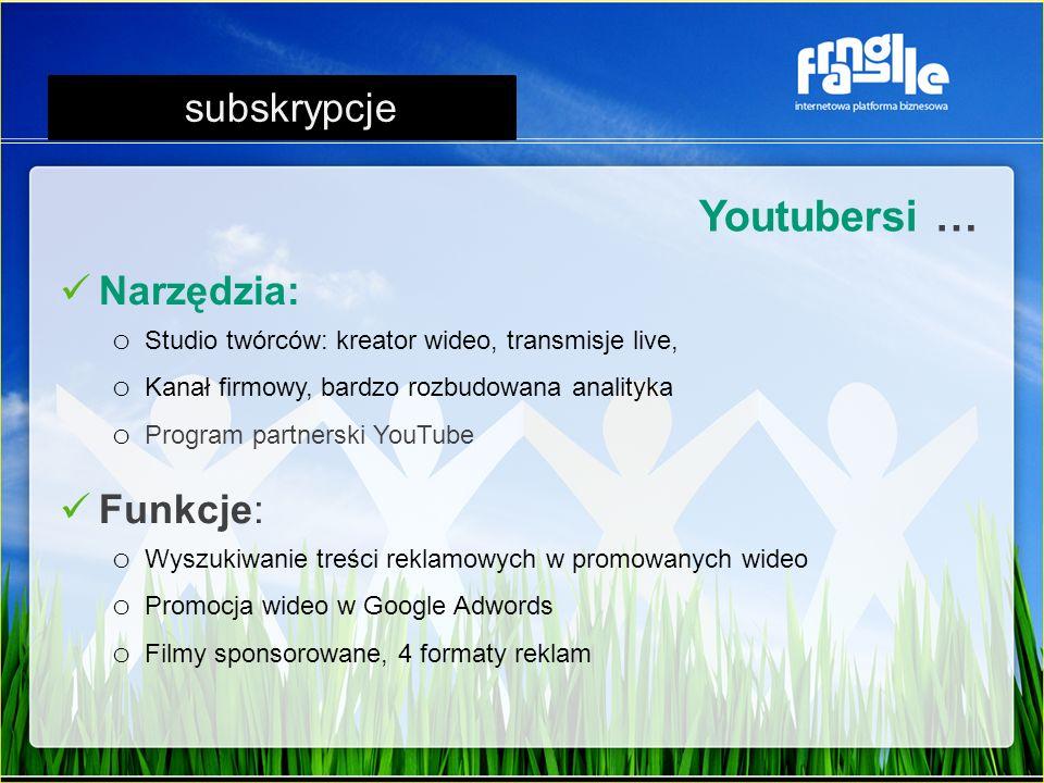 Narzędzia: o Studio twórców: kreator wideo, transmisje live, o Kanał firmowy, bardzo rozbudowana analityka o Program partnerski YouTube Youtubersi … subskrypcje Funkcje: o Wyszukiwanie treści reklamowych w promowanych wideo o Promocja wideo w Google Adwords o Filmy sponsorowane, 4 formaty reklam
