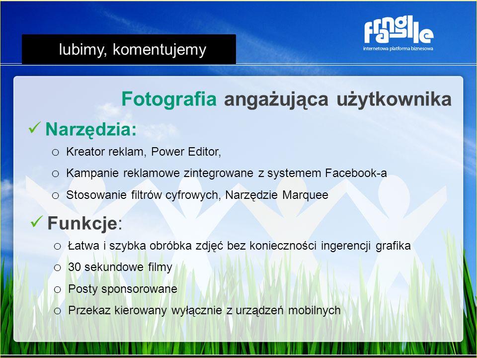 Narzędzia: o Kreator reklam, Power Editor, o Kampanie reklamowe zintegrowane z systemem Facebook-a o Stosowanie filtrów cyfrowych, Narzędzie Marquee F