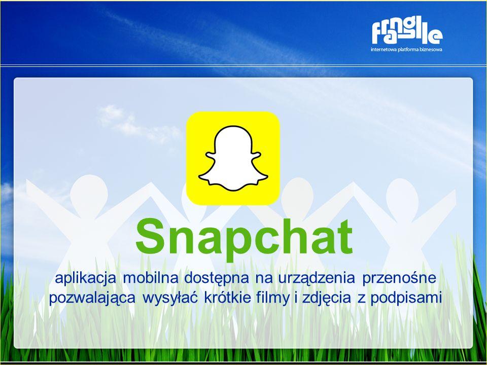 Snapchat aplikacja mobilna dostępna na urządzenia przenośne pozwalająca wysyłać krótkie filmy i zdjęcia z podpisami