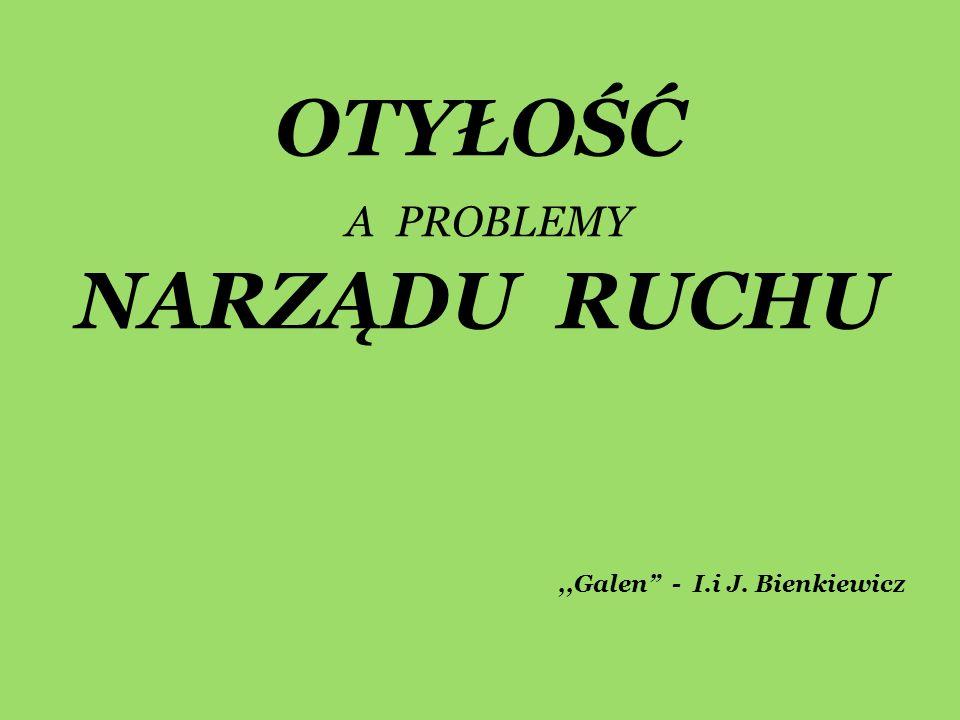 OTYŁOŚĆ A PROBLEMY NARZĄDU RUCHU,,Galen - I.i J. Bienkiewicz