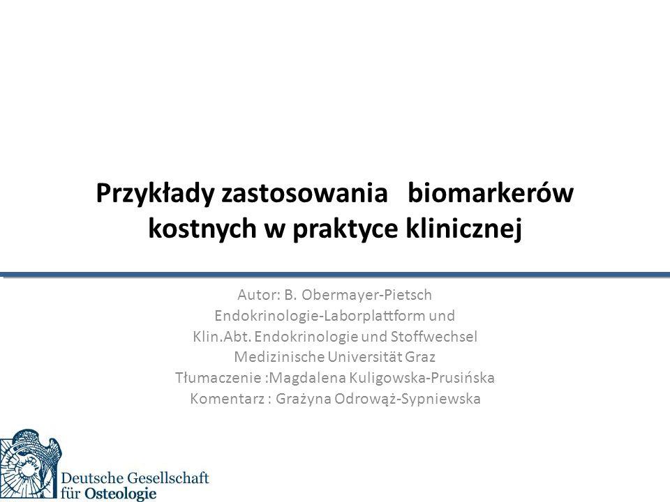 Przykłady zastosowania biomarkerów kostnych w praktyce klinicznej Autor: B.