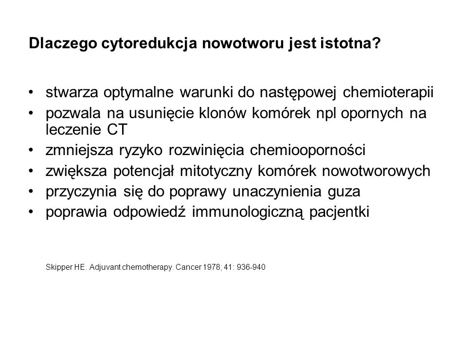Dlaczego cytoredukcja nowotworu jest istotna? stwarza optymalne warunki do następowej chemioterapii pozwala na usunięcie klonów komórek npl opornych n