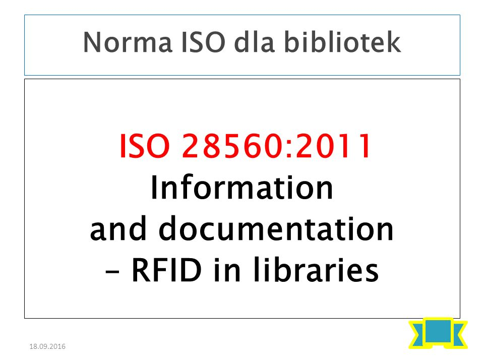 18.09.2016 ISO 28560:2011 Information and documentation – RFID in libraries Norma ISO dla bibliotek