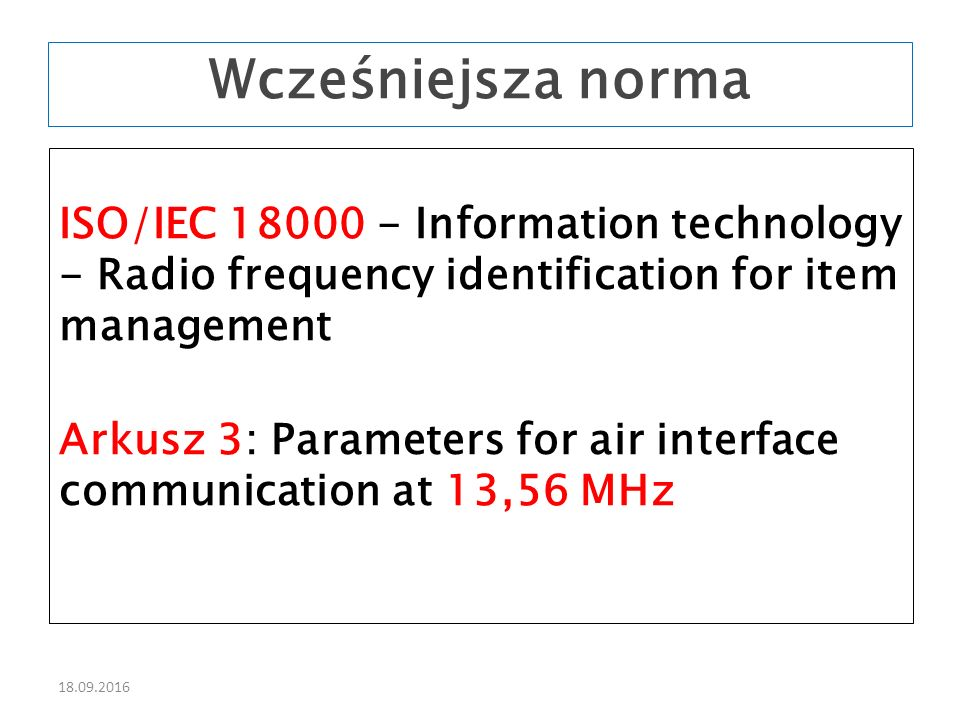 18.09.2016 ISO/IEC 18000 - Information technology - Radio frequency identification for item management Arkusz 3: Parameters for air interface communic