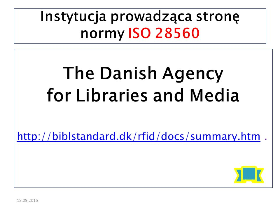 18.09.2016 The Danish Agency for Libraries and Media http://biblstandard.dk/rfid/docs/summary.htmhttp://biblstandard.dk/rfid/docs/summary.htm. Instytu
