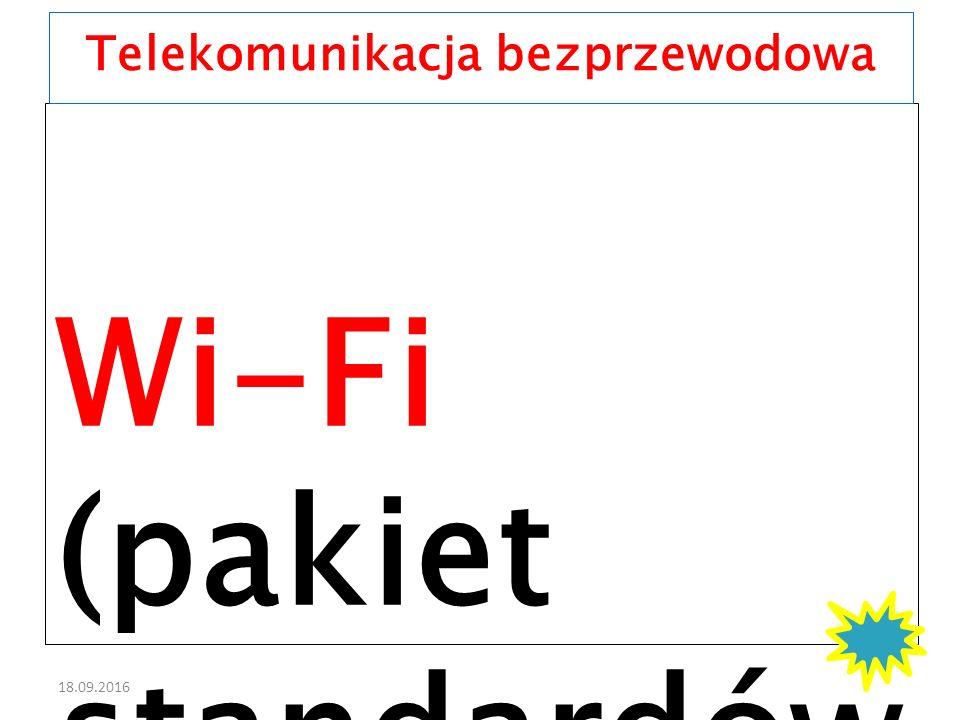 18.09.2016 Wi-Fi (pakiet standardów IEEE 802.11) Super Wi-Fi (niższe częstotliwo ści przewidzi ane dla kanałów telewizyjn ych) Li-Fi (światło widzialne) 400 THz – 789 THz WiMAX (pakiet standardów IEEE 802.16e) HiPeRLAN (standardy ETSI- transmisja obiektów multimedia lnych) WiBro (standardy IEEE – odbiór przez obiekty będące w ruchu) LTE – telefonia komórkowa - 3GPP (obiekty mobilne ) Telekomunikacja bezprzewodowa