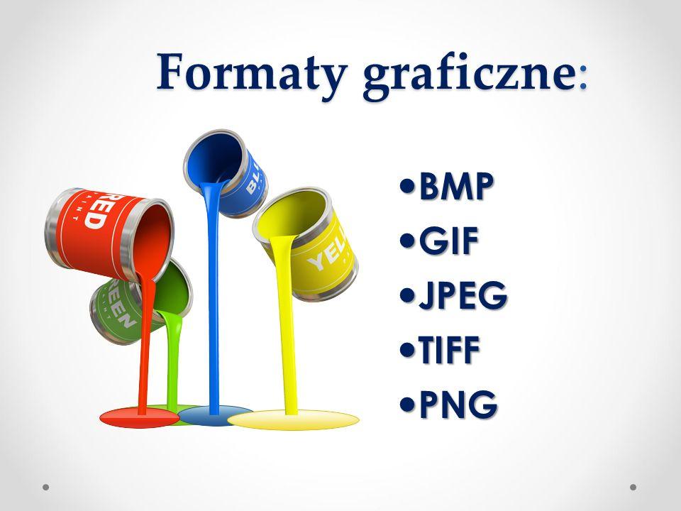 Formaty graficzne : Formaty graficzne: BMP BMP GIF GIF JPEG JPEG TIFF TIFF PNG PNG