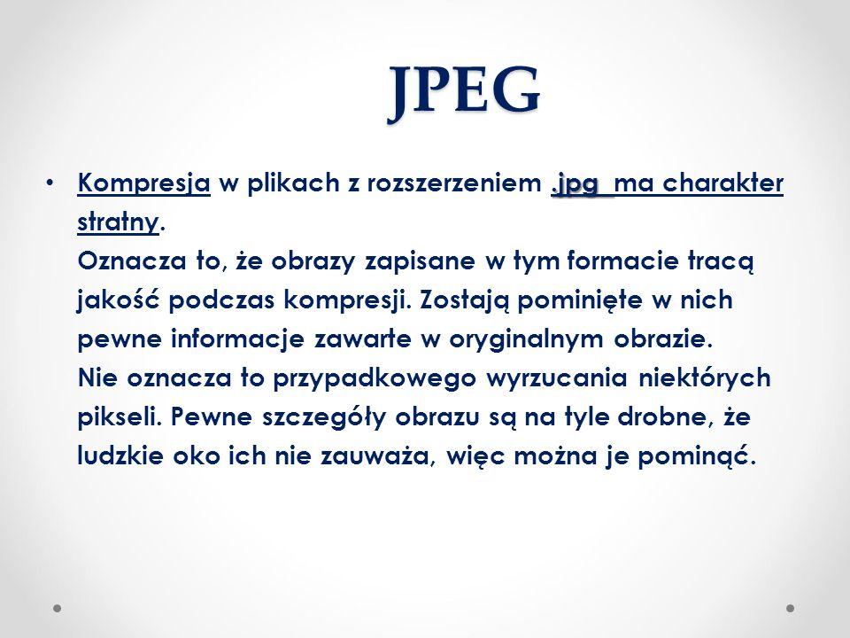 JPEG.jpg Kompresja w plikach z rozszerzeniem.jpg ma charakter stratny.