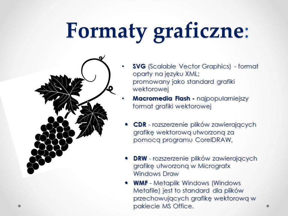 Formaty graficzne : Formaty graficzne: SVG (Scalable Vector Graphics) - format oparty na języku XML; promowany jako standard grafiki wektorowej SVG (S