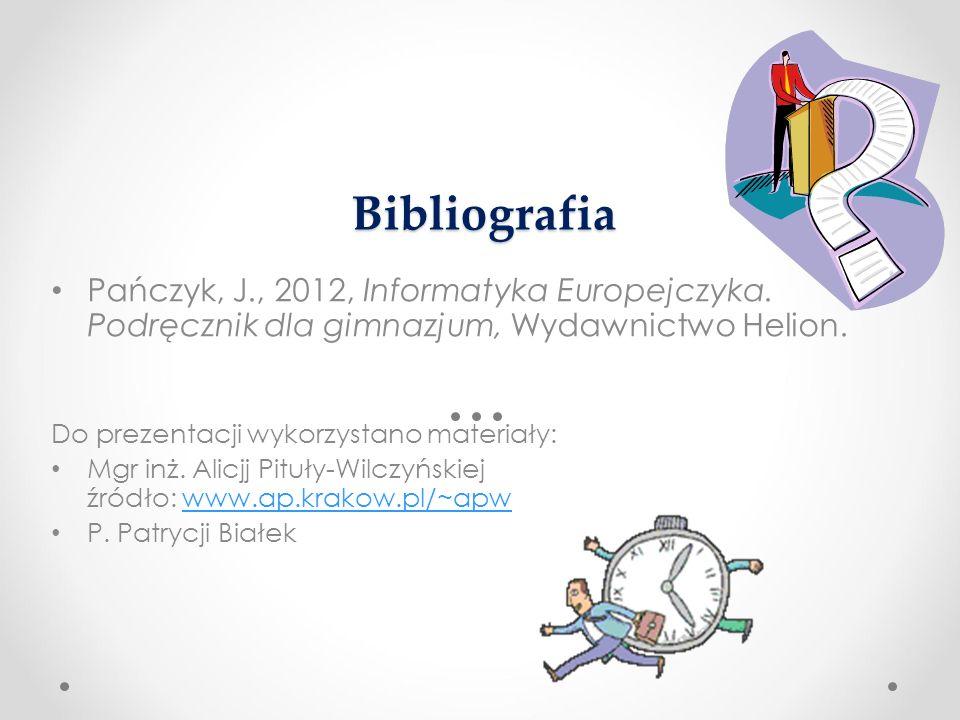 Bibliografia Pańczyk, J., 2012, Informatyka Europejczyka. Podręcznik dla gimnazjum, Wydawnictwo Helion. Do prezentacji wykorzystano materiały: Mgr inż