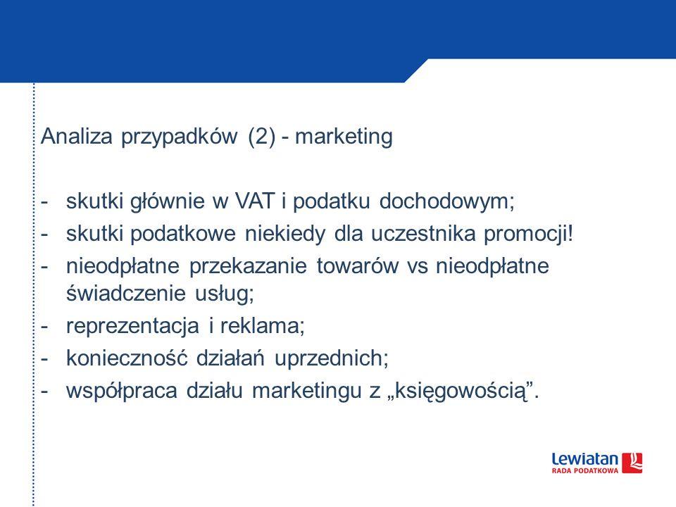 Analiza przypadków (2) - marketing -skutki głównie w VAT i podatku dochodowym; -skutki podatkowe niekiedy dla uczestnika promocji.