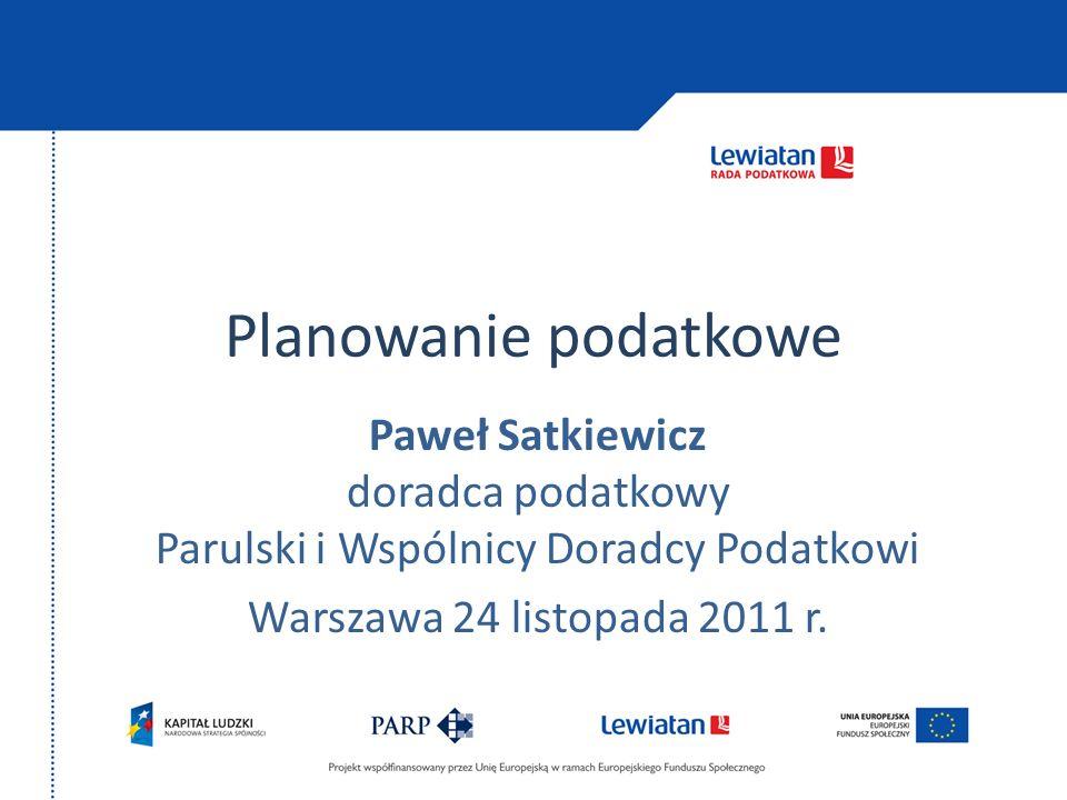 Planowanie podatkowe Paweł Satkiewicz doradca podatkowy Parulski i Wspólnicy Doradcy Podatkowi Warszawa 24 listopada 2011 r.