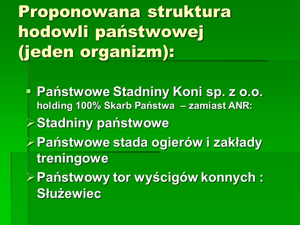 Proponowana struktura hodowli państwowej (jeden organizm):  Państwowe Stadniny Koni sp.