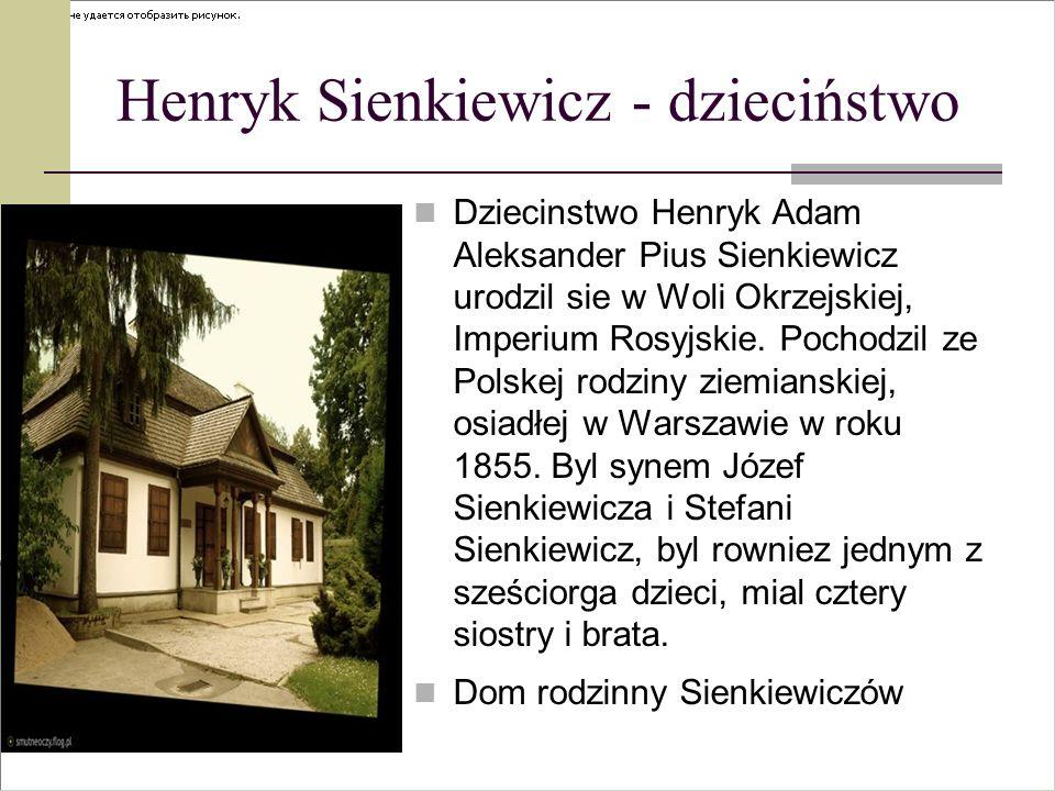 Henryk Sienkiewicz Henryk Sienkiewicz to jeden z najwybitniejszych, a także, do dziś, jeden z najpopularniejszych pisarzy polskich. Był powieściopisar