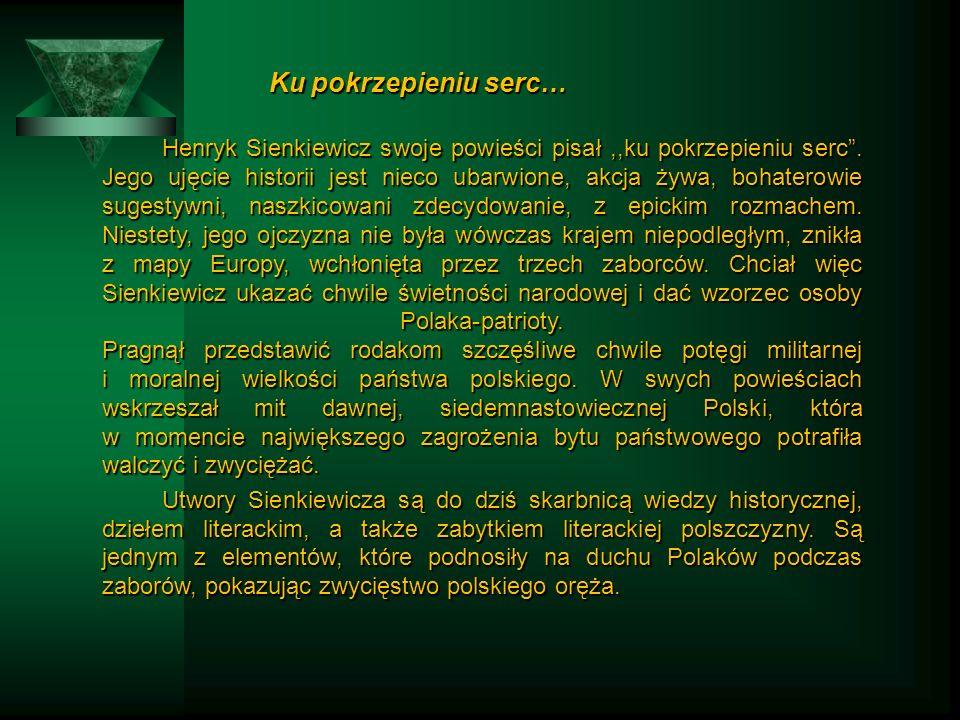 Ku pokrzepieniu serc… Ku pokrzepieniu serc… Henryk Sienkiewicz swoje powieści pisał,,ku pokrzepieniu serc .