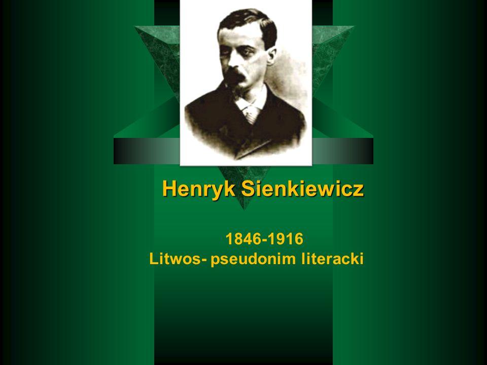Leopold Staff powiedział o Henryku Sienkiewiczu: Leopold Staff powiedział o Henryku Sienkiewiczu: Trafiał dziełami swoimi do wszystkich warstw ogółu.