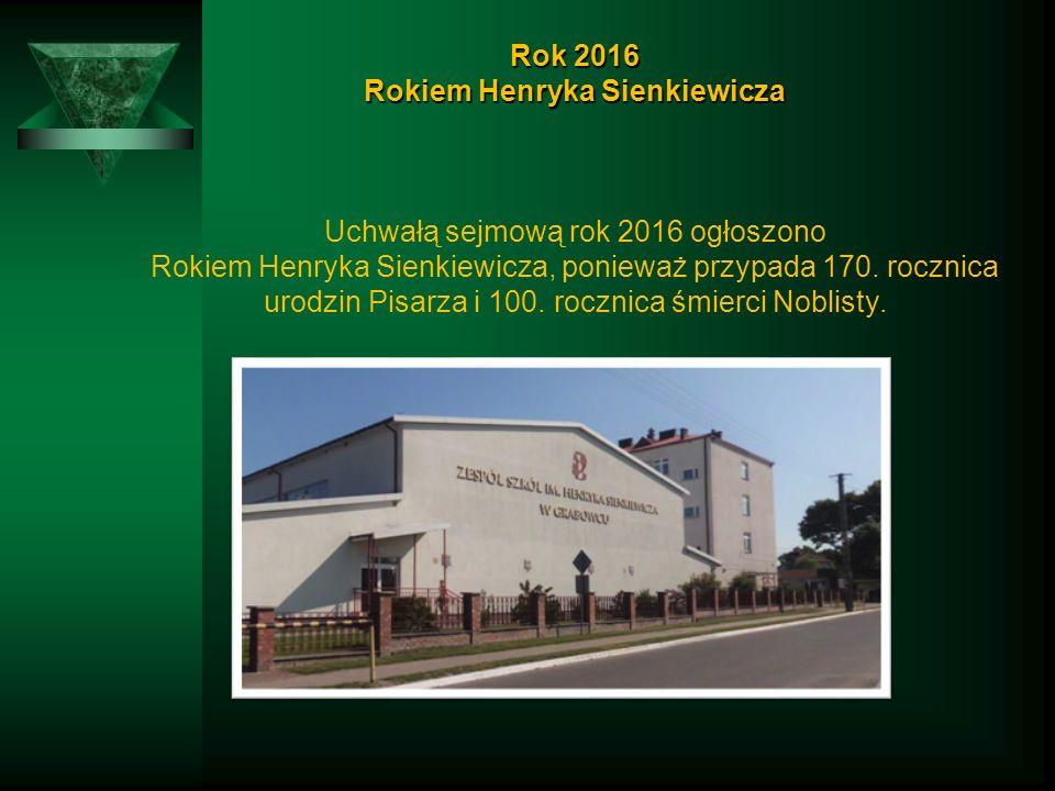 Rok 2016 Rokiem Henryka Sienkiewicza Rok 2016 Rokiem Henryka Sienkiewicza Uchwałą sejmową rok 2016 ogłoszono Rokiem Henryka Sienkiewicza, ponieważ przypada 170.