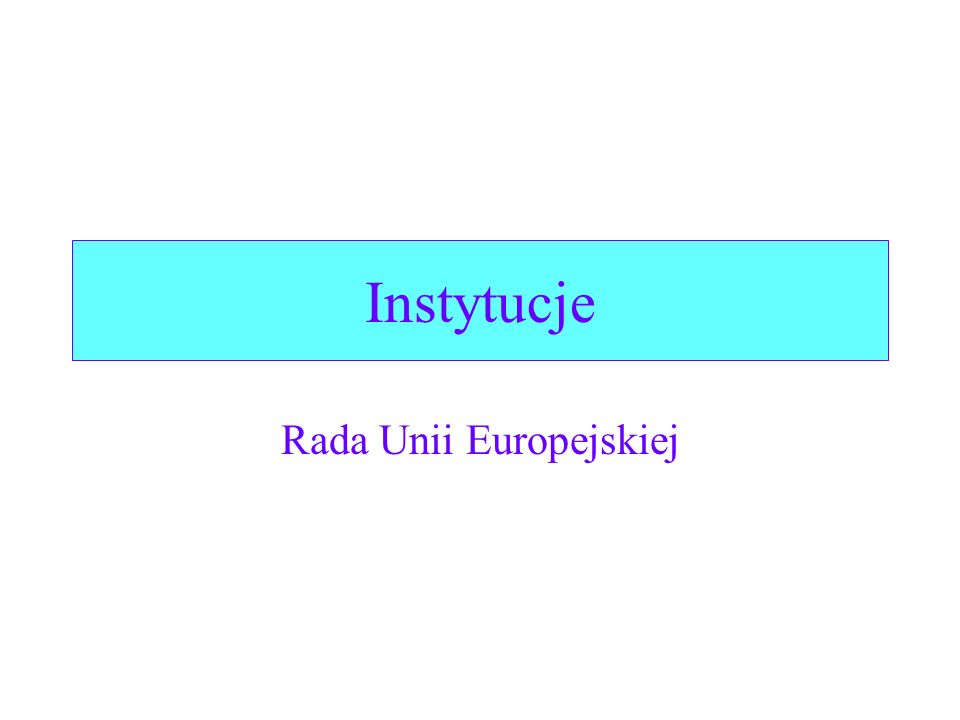 Instytucje Rada Unii Europejskiej