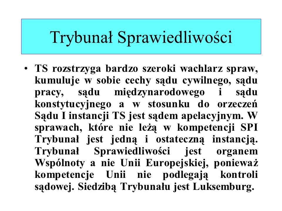 Trybunał Sprawiedliwości TS rozstrzyga bardzo szeroki wachlarz spraw, kumuluje w sobie cechy sądu cywilnego, sądu pracy, sądu międzynarodowego i sądu
