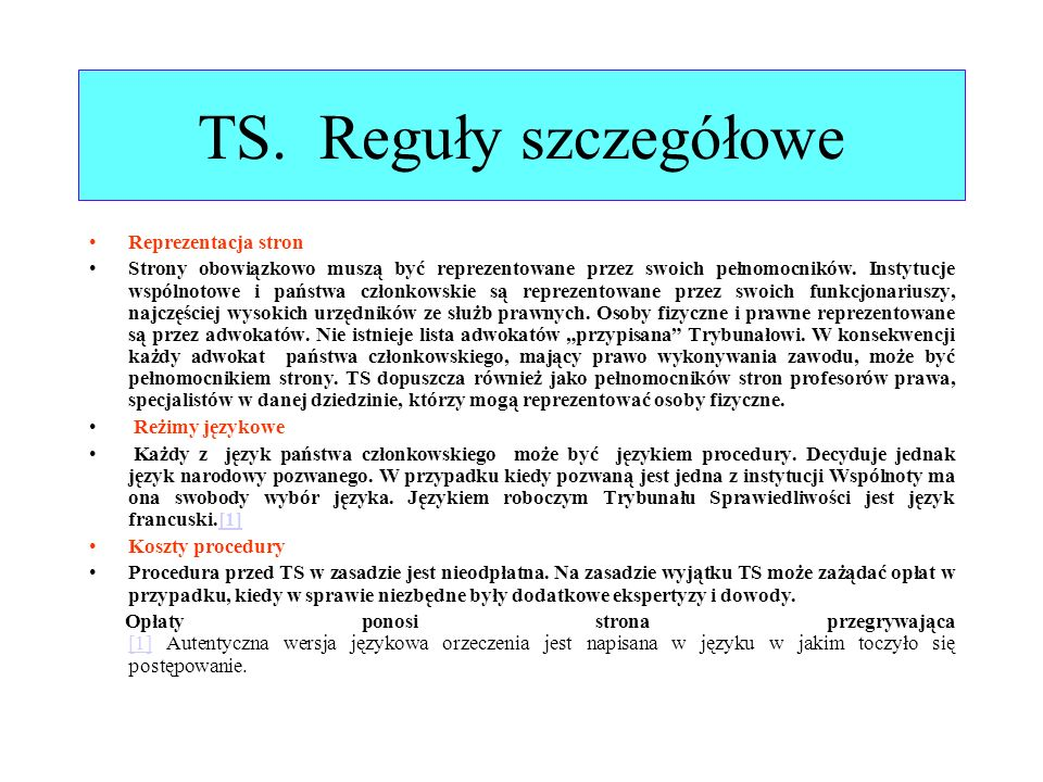 TS. Reguły szczegółowe Reprezentacja stron Strony obowiązkowo muszą być reprezentowane przez swoich pełnomocników. Instytucje wspólnotowe i państwa cz