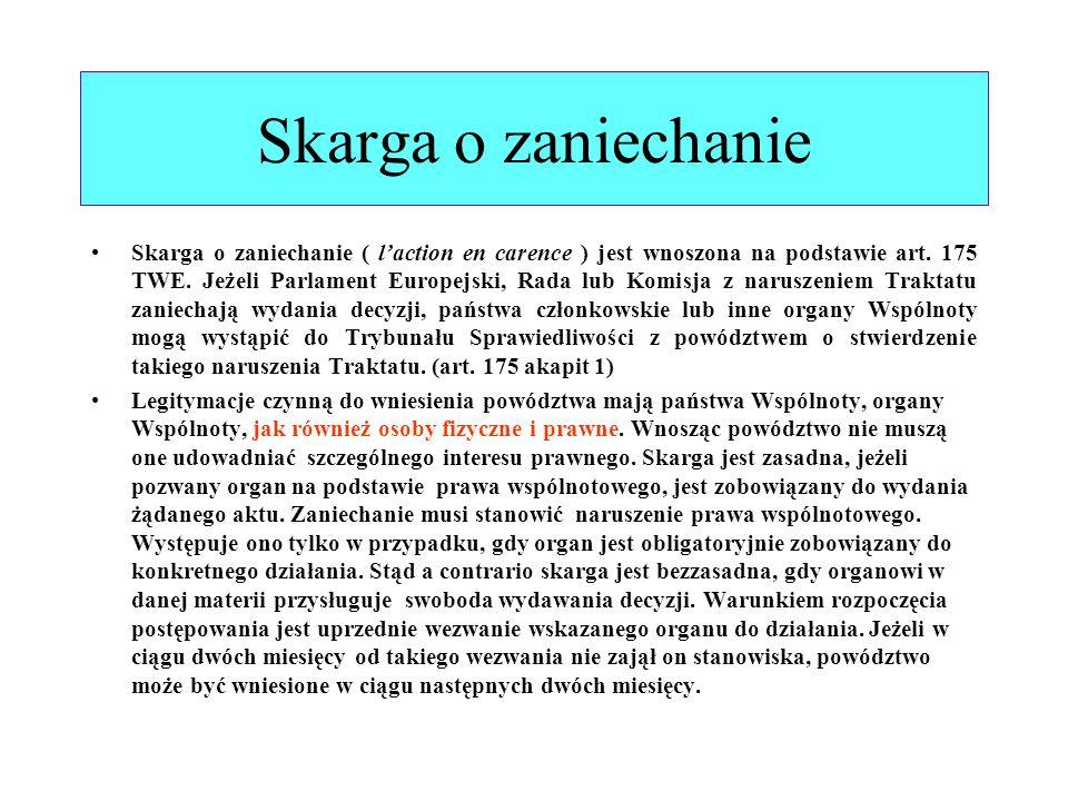 Skarga o zaniechanie Skarga o zaniechanie ( l'action en carence ) jest wnoszona na podstawie art. 175 TWE. Jeżeli Parlament Europejski, Rada lub Komis