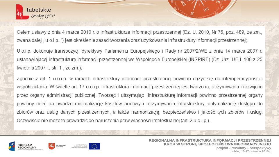 """Celem ustawy z dnia 4 marca 2010 r. o infrastrukturze informacji przestrzennej (Dz. U. 2010, Nr 76, poz. 489, ze zm., zwana dalej """" u.o.i.p. """") jest o"""