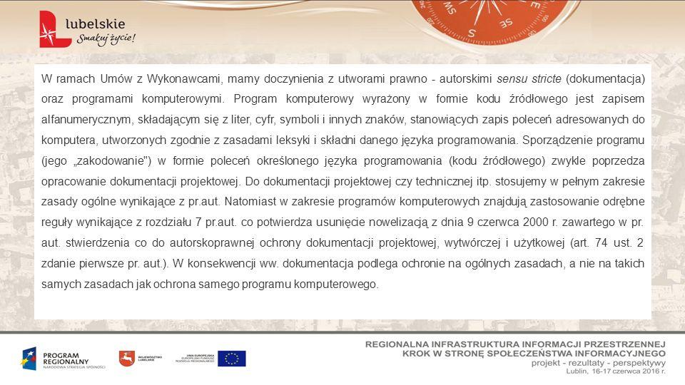W ramach Umów z Wykonawcami, mamy doczynienia z utworami prawno - autorskimi sensu stricte (dokumentacja) oraz programami komputerowymi. Program kompu