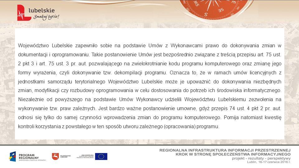 Województwo Lubelskie zapewniło sobie na podstawie Umów z Wykonawcami prawo do dokonywania zmian w dokumentacji i oprogramowaniu. Takie postanowienie