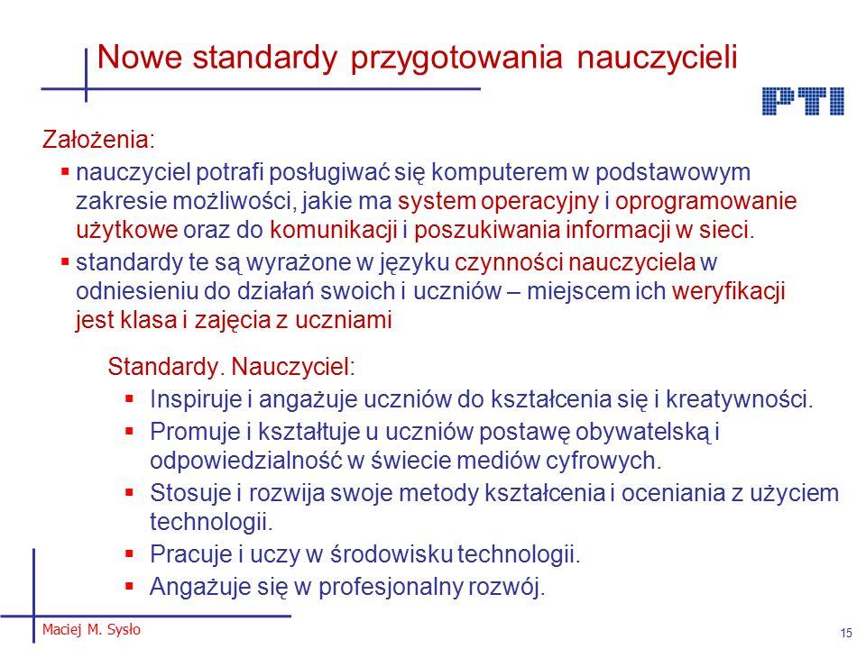 Maciej M. Sysło 15 Nowe standardy przygotowania nauczycieli Standardy.