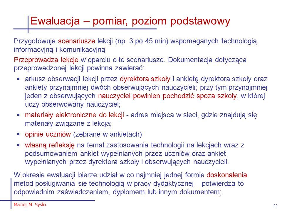 Maciej M. Sysło 20 Ewaluacja – pomiar, poziom podstawowy Przygotowuje scenariusze lekcji (np.