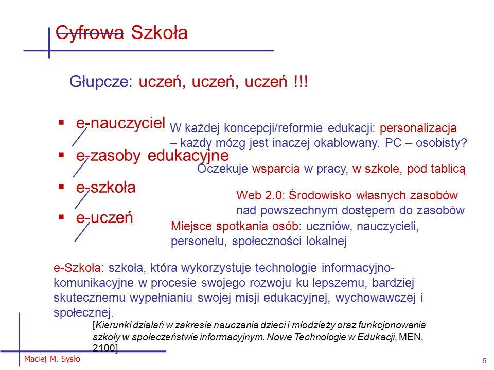 Maciej M. Sysło 5 Cyfrowa Szkoła Głupcze: uczeń, uczeń, uczeń !!.