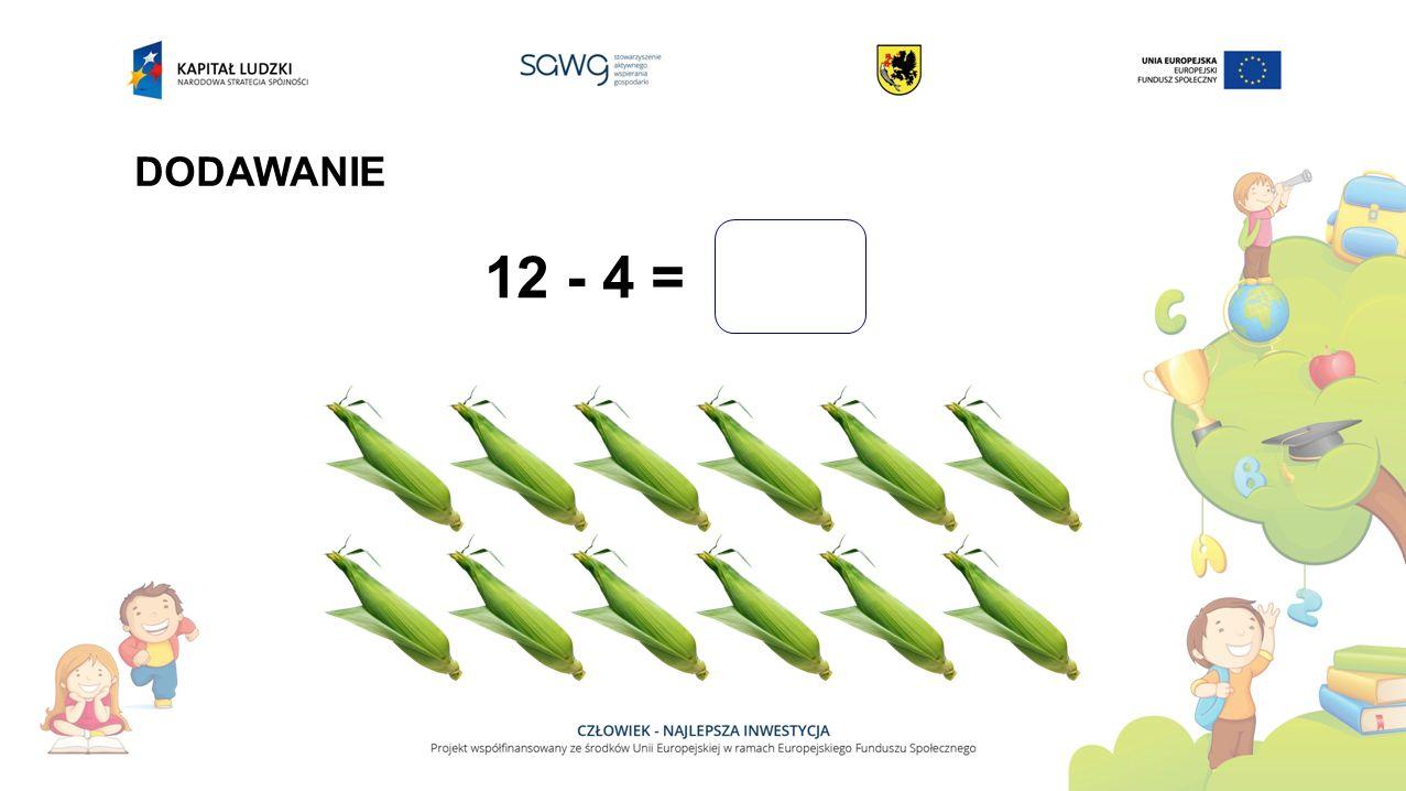 12 - 4 = DODAWANIE