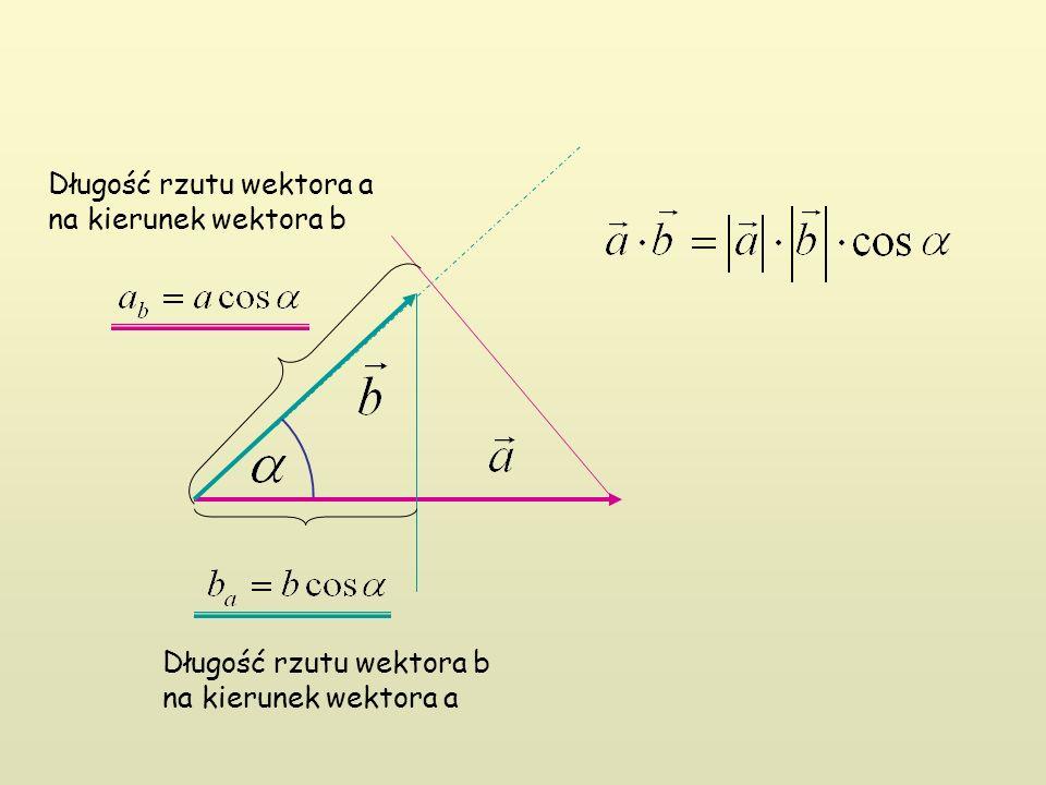 Długość rzutu wektora a na kierunek wektora b Długość rzutu wektora b na kierunek wektora a
