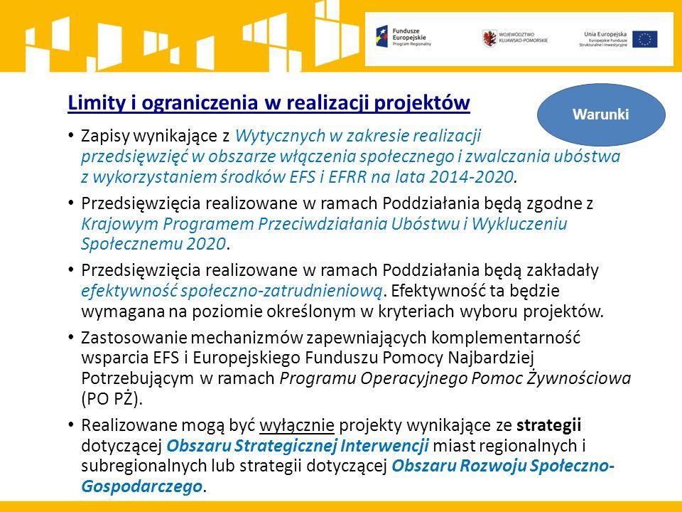 Limity i ograniczenia w realizacji projektów Zapisy wynikające z Wytycznych w zakresie realizacji przedsięwzięć w obszarze włączenia społecznego i zwalczania ubóstwa z wykorzystaniem środków EFS i EFRR na lata 2014-2020.