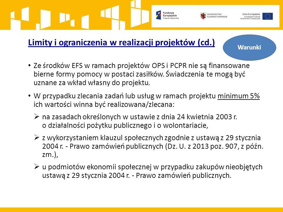 Limity i ograniczenia w realizacji projektów (cd.) Ze środków EFS w ramach projektów OPS i PCPR nie są finansowane bierne formy pomocy w postaci zasiłków.